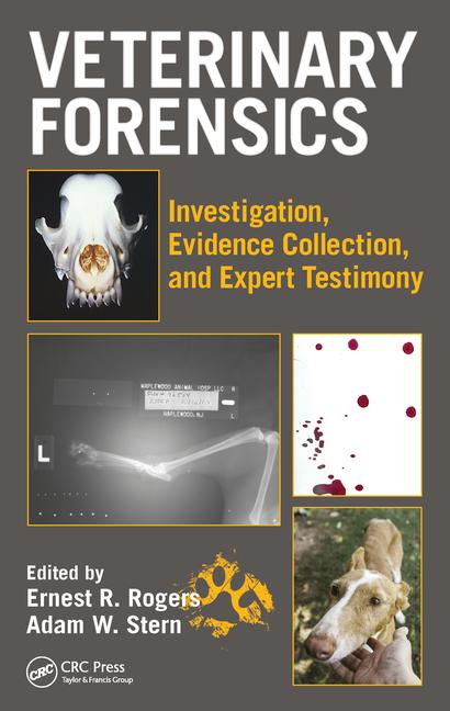 Veterinary Forensics: Investigation, Evidence Collection, and Expert Testimony 1st Edition