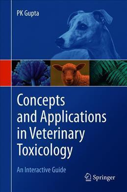 Concepts and Applications in Veterinary Toxicology An Interactive Guide